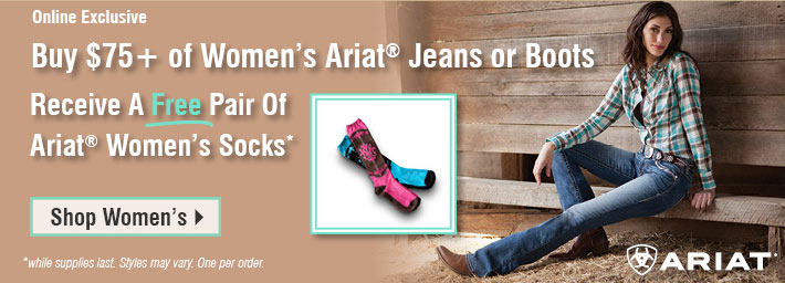 Online Exclusive - Buy $75 Of Women's Ariat Jeans or Boots & Receive A FREE Pair of Ariat Women's Socks