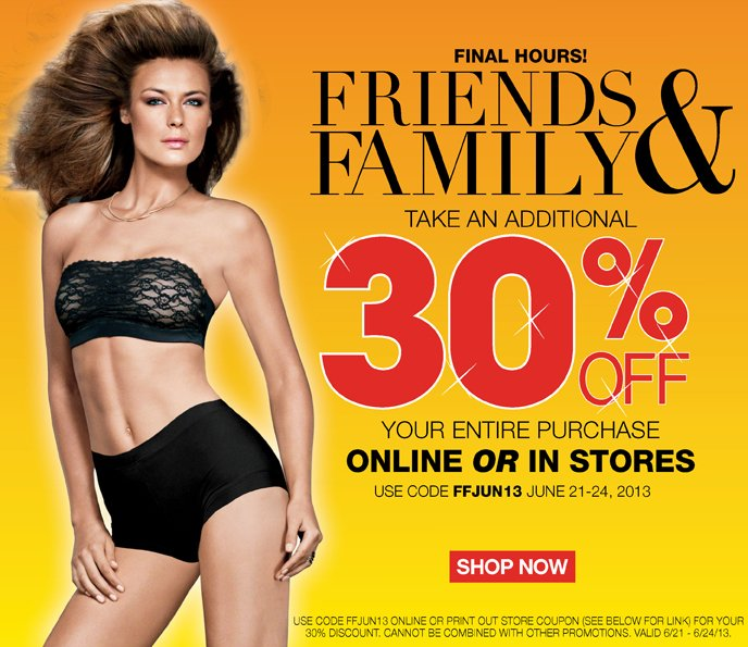 Final Hours Friends and Family! Take an additional 30% off your entire purchase online or in store