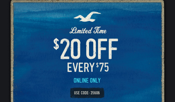 Limited Time $20 OFF EVERY $75 ONLINE ONLY USE CODE: 35606