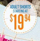 ADULT SHORTS STARTING AT $19.94