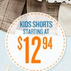 KIDS SHORTS STARTING AT $12.94