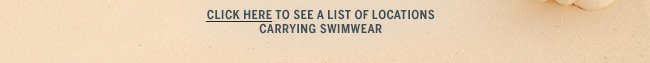 Click here to see a list of locations carrying swimwear