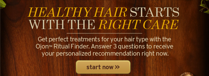 HEALTHY HAIR STARTS WITH THE RIGHT CARE get perfect treatments for  your hair type with the ojon ritual finder answer 3 questions to receive  your personalized recommendation right now start now