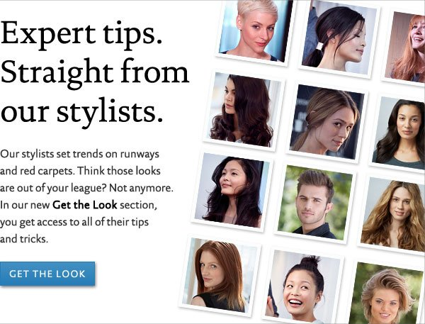 Get expert tips straight from our stylists in the new Get the Look section on LivingProof.com