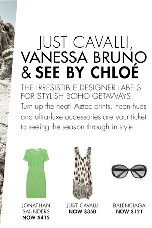 Just Cavalli, Vanessa Bruno and See by Chloe