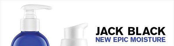 JACK BLACK NEW EPIC MOISTURE