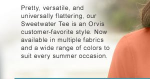 Pretty, versatile, and universally flattering, our Sweetwater Tee is an Orvis customer-favorite style.