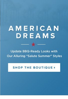 American Dreams Update BBQ-Ready Looks with Our Alluring Salute Summer Styles - - Shop the Boutique