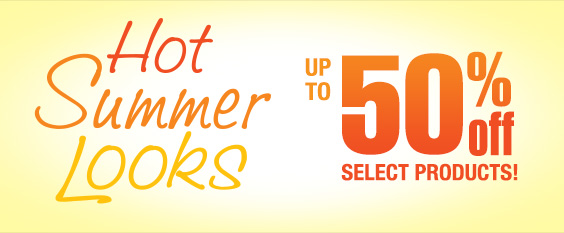 Hot Summer Looks, Up to 50% Off Select Products!