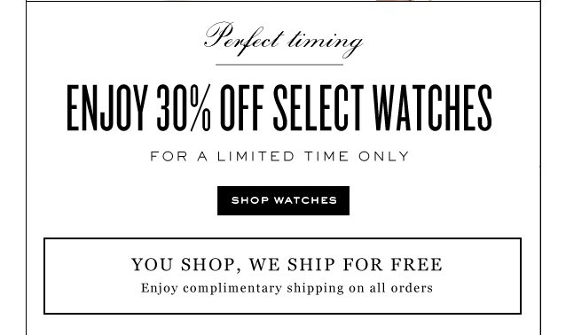 Perfect timing. Enjoy 30 percent off select watches for a limited time only. Shop Watches.