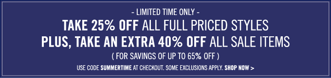 Take 25% off all full priced styles! Plus, take an extra 40% off all sale items.
