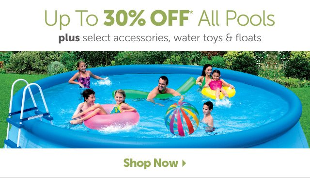 Up to 30% OFF* All Pools plus select accessories, water toys & floats - Shop Now