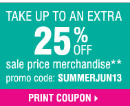 Take up to 25% off sale price merchandise** Promo code: SUMMERJUN13 Print coupon