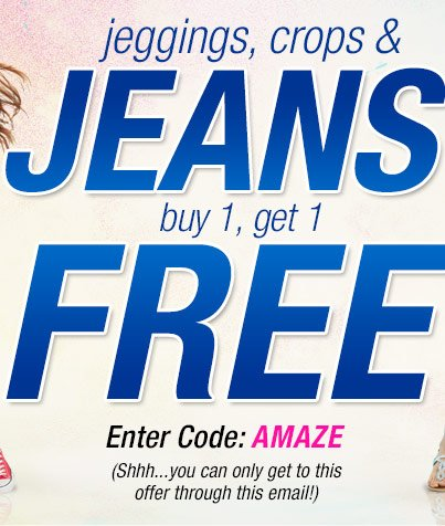 JEANS buy 1, get 1 FREE Enter  Code: AMAZE