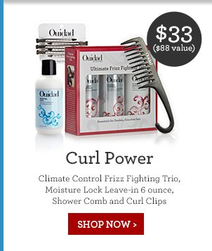 $33 ($88 value) Curl Power Climate control Frizz Fighting Trio, Moisture Lock Leave-in 6 ounce, Shower Comb and Curl Clips. SHOP NOW