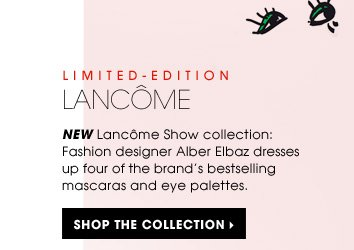 LIMITED-EDITION. New Lancôme Show collection: Fashion designer Alber Elbaz dresses up four of the brand's bestselling mascaras and eye palettes. Shop the collection