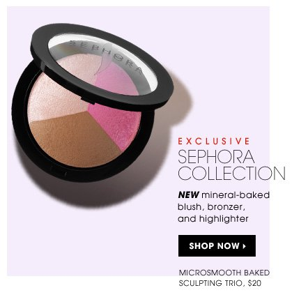 New mineral-baked blush, bronzer, and highlighter. available in 4 color combinations. new . exclusive. SEPHORA COLLECTION MicroSmooth Baked Sculpting Trio, $20