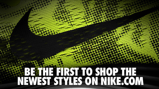 BE THE FIRST TO SHOP THE NEWEST STYLES ON NIKE.COM
