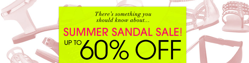 There's something you should know about SUMMER SANDAL SALE! UP TO 60% OFF
