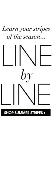 Learn your stripes of the season... LINE by LINE. SHOP SUMMER STRIPES