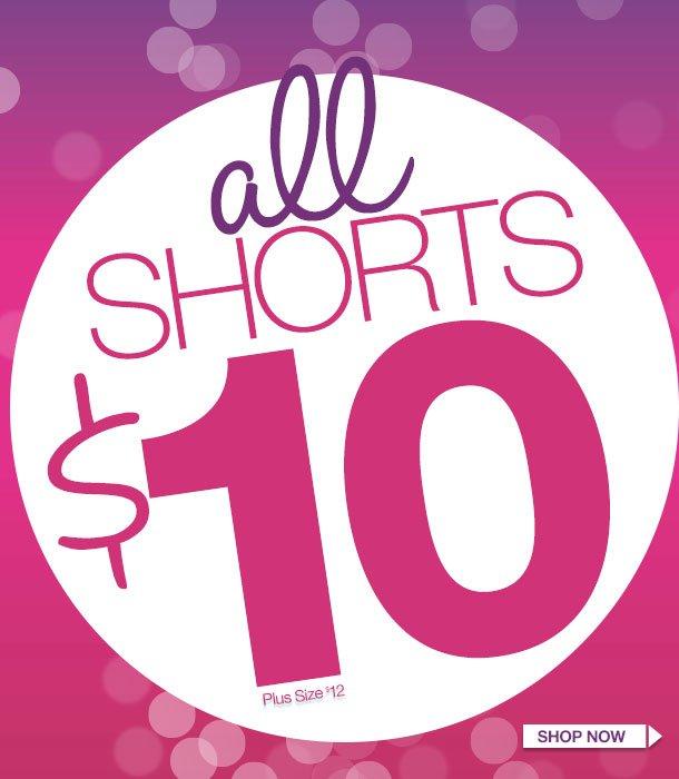 ALL SHORTS $10! Plus Size $12 SHOP NOW!