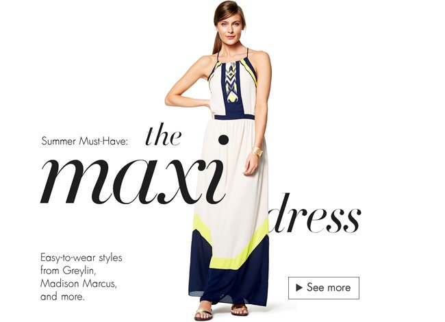 Summer must have: the maxi dress. Check out easy-to-wear styles from Greylin, Madison Marcus, and more.