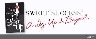 Sweet Success! A Leg Up & Beyond... Go!