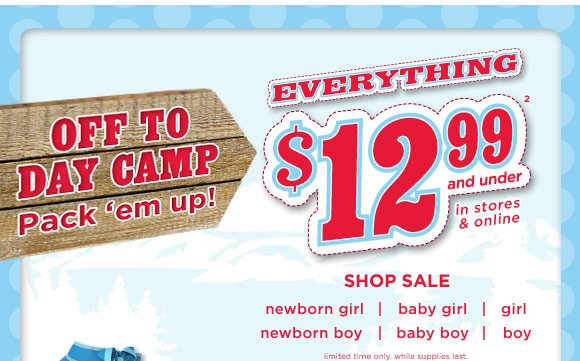 Off To Camp. Pack 'Em Up! Everything $12.99 And Under(2) In Stores & Online. Limited time only. While supplies last.