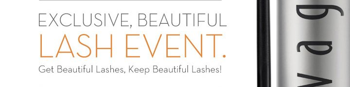 EXCLUSIVE, BEAUTIFUL LASH EVENT. Get Beautiful Lashes, Keep Beautiful Lashes!