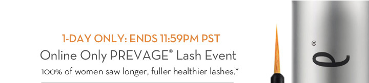 1-DAY ONLY: ENDS 11:59PM PST. Online Only PREVAGE® Lash Event. 100% of women saw longer, fuller healthier lashes.*