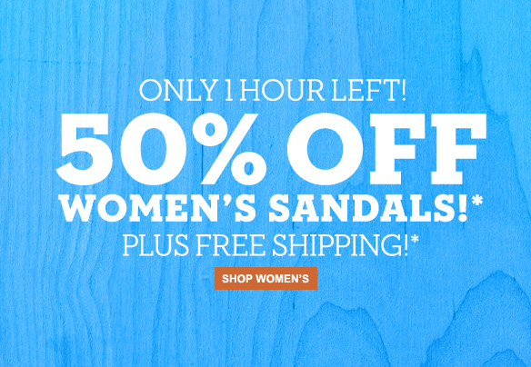 Only 1 hour left! 50% off Women's sandals!* Plus free shipping! Shop Women's