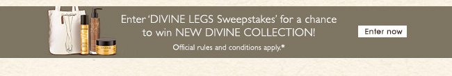 Enter 'DIVINE LEGS Sweepstakes' for a chance to win NEW DIVINE COLLECTION! Official Terms and Conditions Apply.*