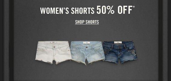 WOMEN'S SHORTS 50%  OFF* SHOP SHORTS