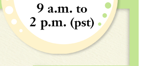 9 a.m. to 2 p.m. (pst)