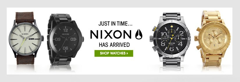 JUST IN TIME... NIXON HAS ARRIVED. SHOP WATCHES