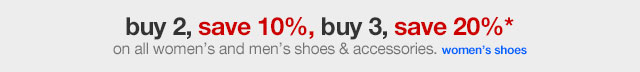 Buy 2, Save 10%, Buy 3, Save 20%* on all Women's and Men´s Shoes