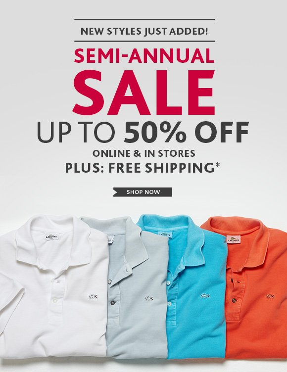 NEW STYLES JUST ADDED! SEMI-ANNUAL SALE UP TO 50% OFF ONLINE & IN STORES. PLUS: FREE SHIPPING* SHOP NOW