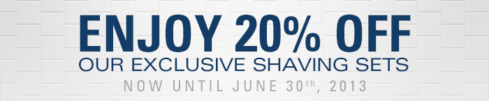 Enjoy 20% Off our Exclusive Shaving Sets