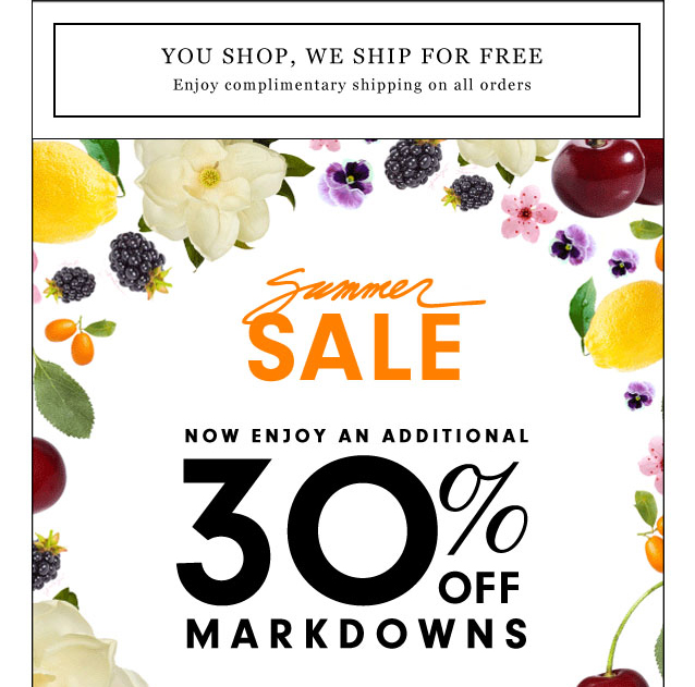 Summer Sale. Now enjoy an additional 30 percent off markdowns.