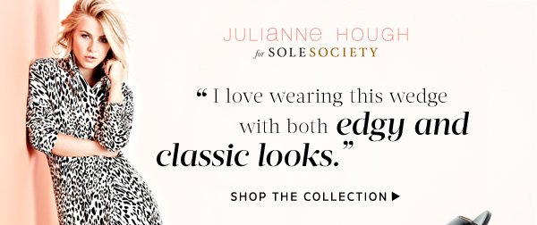 """I love wearing this wedge (Selina) with both edgy and classic looks."" -Julianne Hough. Shop the Collection."