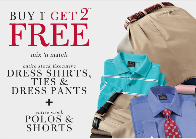 Buy 1* Get 2** Free - Executive Dress Shirts, Ties & Dress Pants + Polos & Shorts