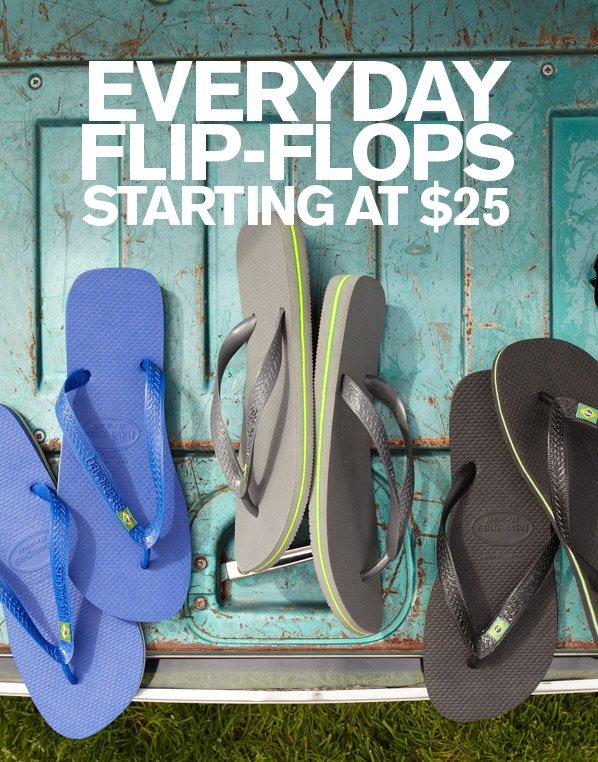 EVERYDAY FLIP-FLOPS STARTING AT $25