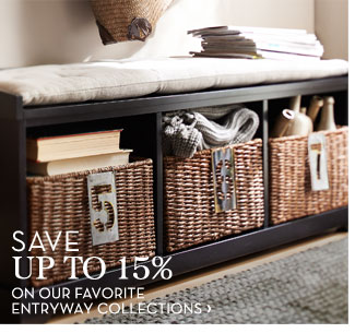 SAVE UP TO 15% ON OUR FAVORITE ENTRYWAY COLLECTIONS