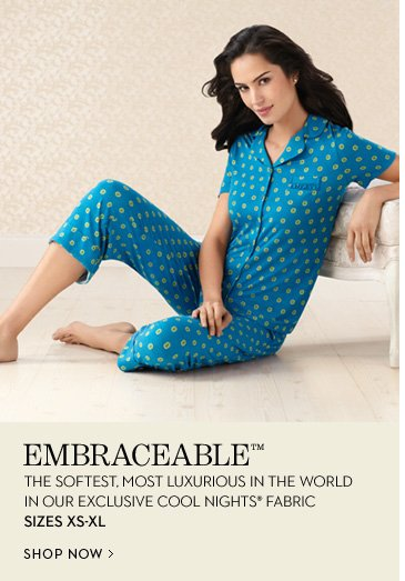 Embraceable™ The Softest, Most Luxurious In The World In Our Exclusive Cool  Nights® Fabric Sizes XS - XL  SHOP NOW