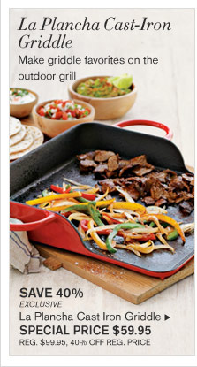 LA PLANCHA CAST-IRON GRIDDLE - Make griddle favorites on the outdoor grill - SAVE 40% - EXCLUSIVE - La Plancha Cast-Iron Griddle - SPECIAL Price $59.95 (REG. $99.95, 40% OFF REG. PRICE)
