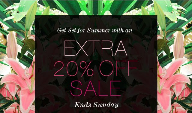 Get Set for Summer with an Extra 20% Off Sale Ends Sunday.