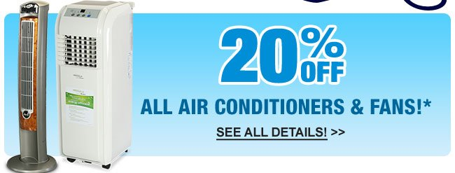 20% OFF ALL AIR CONDITIONERS & FANS!*
