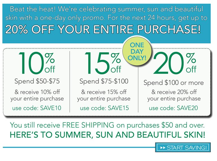 Beat the heat! We're celebrating summer, sun and beautiful skin with a one-day only promo. For the next 24 hours, get up to 20% off your entire purchase! You still receive free shipping on purchases $50 and over. Here's to summer, sun and beautiful skin.