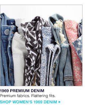 1969 PREMIUM DENIM | Premium fabrics. Flattering fits. | SHOP WOMEN'S 1969 DENIM