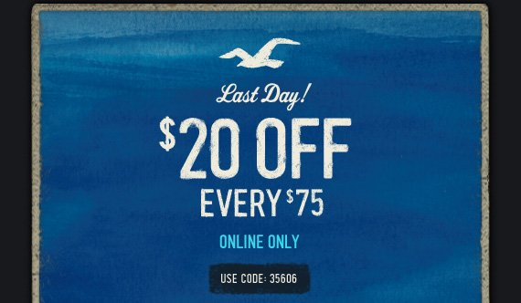 Last Day! $20 OFF EVERY $75 ONLINE ONLY USE CODE: 35606